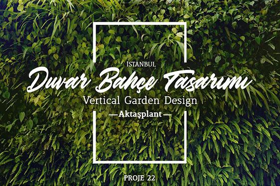 DUVAR BAHCE TASARIMI – 1 / VERTICAL GARDEN DESIGN – 1 – AKTASPLANT / ISTANBUL